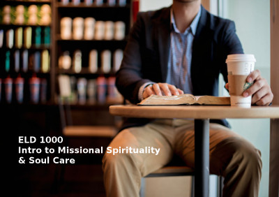 ELD1000 Intro to Missional Spirituality and Soul Care - DEMO